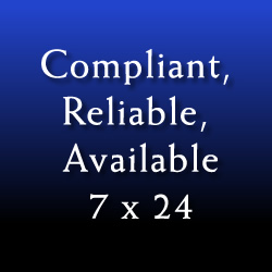 Compliant, Reliable, Available 7x24